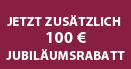 JETZT ZUSÄTZLICH 100 € JUBILÄUMSRABATT